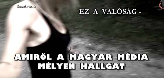EZ A VALÓSÁG-AMIRŐL A MAGYAR MÉDIA MÉLYEN HALLGAT.