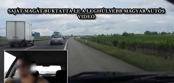 SAJÁT MAGÁT BUKTATTA LE A LEGHÜLYÉBB MAGYAR AUTÓS - VIDEÓ