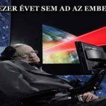 HAWKING EZER ÉVET SEM AD AZ EMBERISÉGNEK