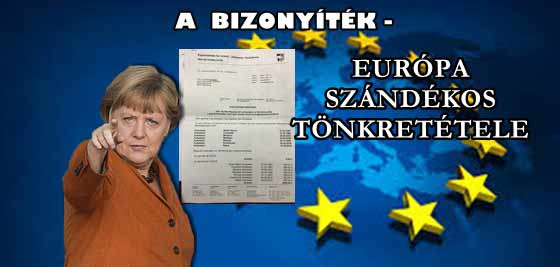 A BIZONYÍTÉK-ÍGY FOLYIK EURÓPA SZÁNDÉKOS TÖNKRETÉTELE.