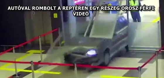AUTÓVAL ROMBOLT A REPTÉREN EGY RÉSZEG OROSZ FÉRFI - VIDEÓ