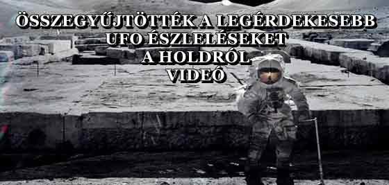 ÖSSZEGYŰJTÖTTÉK A LEGÉRDEKESEBB UFO ÉSZLELÉSEKET A HOLDRÓL - VIDEÓ