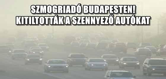 SZMOGRIADÓ BUDAPESTEN! KITILTOTTÁK A SZENNYEZŐ AUTÓKAT