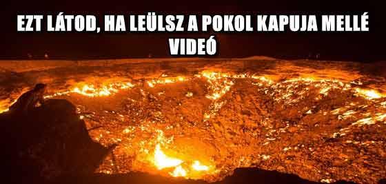 EZT LÁTOD, HA LEÜLSZ A POKOL KAPUJA MELLÉ - VIDEÓ