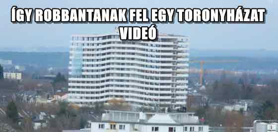 ÍGY ROBBANTANAK FEL EGY TORONYHÁZAT - VIDEÓ