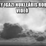ILYEN EGY IGAZI NUKLEÁRIS ROBBANÁS – VIDEÓ