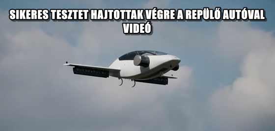 SIKERES TESZTET HAJTOTTAK VÉGRE A REPÜLŐ AUTÓVAL - VIDEÓ