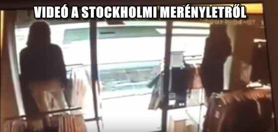 VIDEÓ A STOCKHOLMI MERÉNYLETRŐL