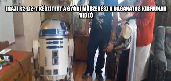 IGAZI R2-D2-T KÉSZÍTETT A GYÓDI MŰSZERÉSZ A DAGANATOS KISFIÚNAK - VIDEÓ
