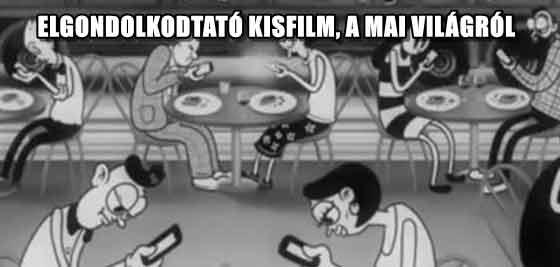 ELGONDOLKODTATÓ KISFILM, A MAI VILÁGRÓL