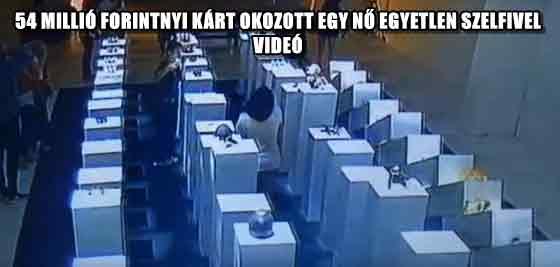 54 MILLIÓ FORINTNYI KÁRT OKOZOTT EGY NŐ EGYETLEN SZELFIVEL - VIDEÓ
