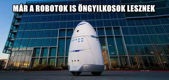 MÁR A ROBOTOK IS ÖNGYILKOSOK LESZNEK