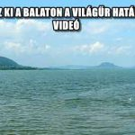 ÍGY NÉZ KI A BALATON A VILÁGŰR HATÁRÁRÓL – VIDEÓ
