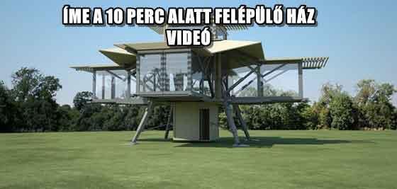 ÍME A 10 PERC ALATT FELÉPÜLŐ HÁZ - VIDEÓ