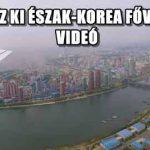 ÍGY NÉZ KI ÉSZAK-KOREA FŐVÁROSA – VIDEÓ