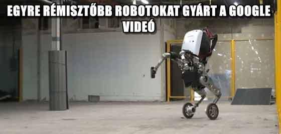 EGYRE RÉMISZTŐBB ROBOTOKAT GYÁRT A GOOGLE - VIDEÓ