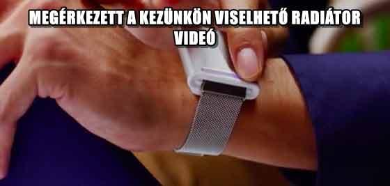MEGÉRKEZETT A KEZÜNKÖN VISELHETŐ RADIÁTOR - VIDEÓ
