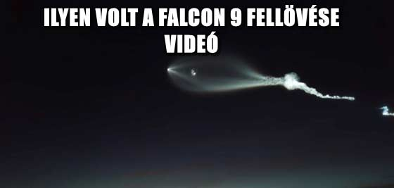 ILYEN VOLT A FALCON 9 FELLÖVÉSE - VIDEÓ