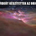 ELKÉPESZTŐ VIDEÓT KÉSZÍTETTEK AZ ORION- KÖDRŐL