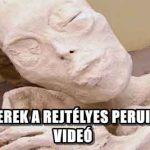 NEM EMBEREK A REJTÉLYES PERUI MÚMIÁK - VIDEÓ