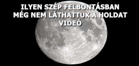 ILYEN SZÉP FELBONTÁSBAN MÉG NEM LÁTHATTUK A HOLDAT - VIDEÓ