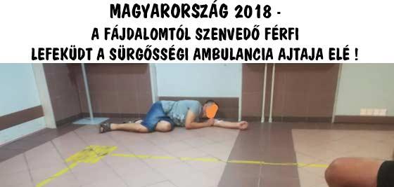 MAGYARORSZÁG 2018 A FÁJDALOMTÓL SZENVEDŐ FÉRFI LEFEKÜDT A SÜRGŐSSÉGI AMBULANCIA AJTAJA ELÉ!