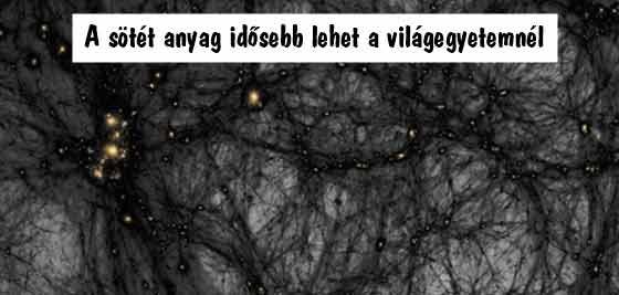 A sötét anyag idősebb lehet a világegyetemnél